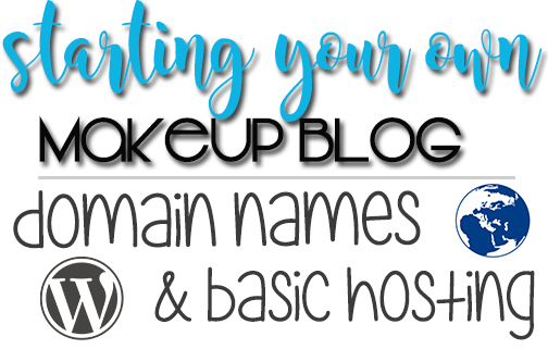 Starting Your Own Makeup Blog | Domain Names & Basic Hosting