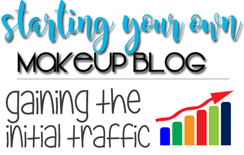 Starting Your Own Makeup Blog | Gaining Initial Traffic