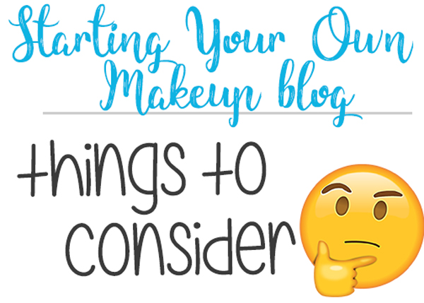 Starting Your Own Makeup Blog | Things To Consider